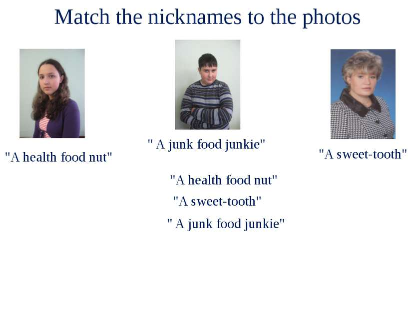 "Match the nicknames to the photos ""A health food nut"" "" A junk food junkie"" ""..."
