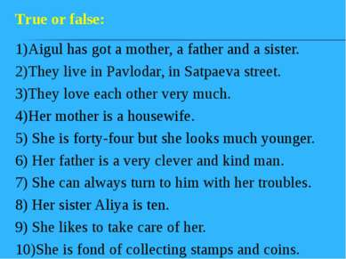 1)Aigul has got a mother, a father and a sister. 2)They live in Pavlodar, in ...