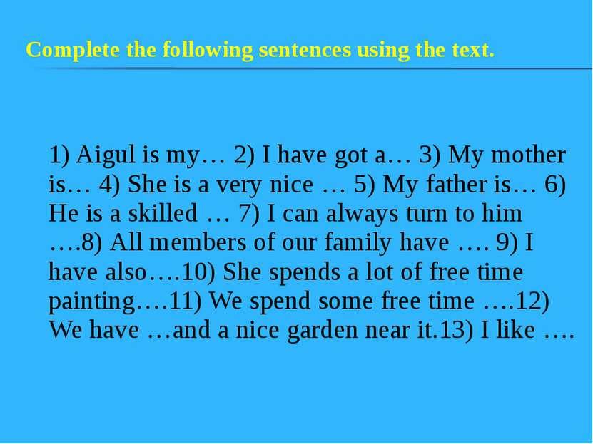 1) Aigul is my… 2) I have got a… 3) My mother is… 4) She is a very nice … 5) ...
