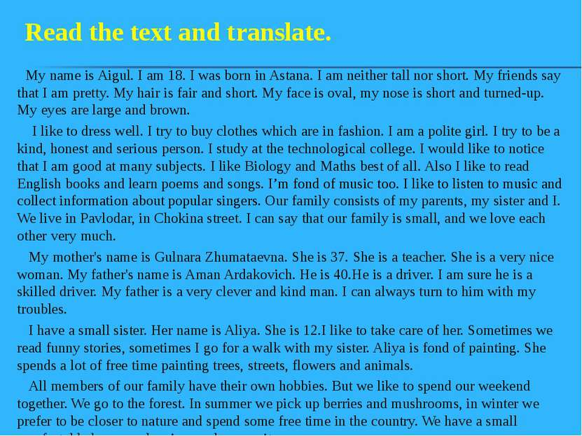 My name is Aigul. I am 18. I was born in Astana. I am neither tall nor short....
