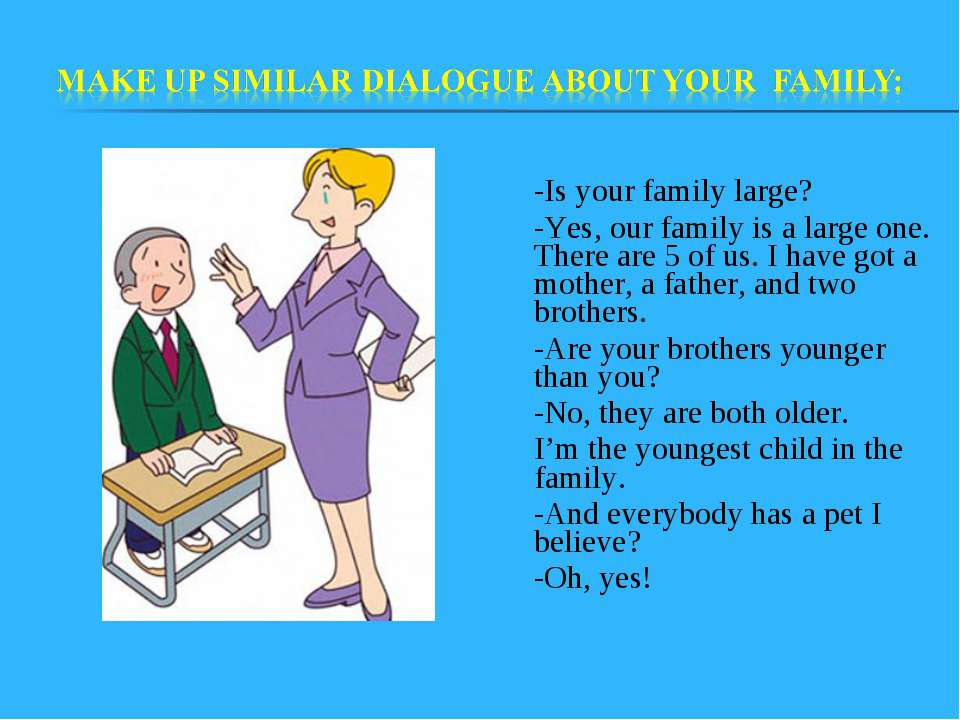 -Is your family large? -Yes, our family is a large one. There are 5 of us. I ...
