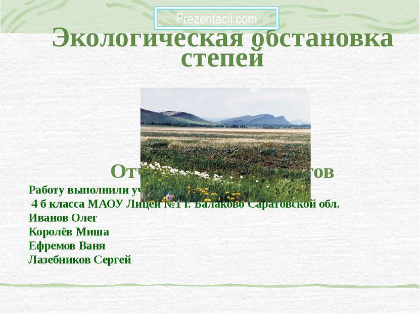 Экологическая обстановка степей Отчёт группы экологов Работу выполнили учащие...