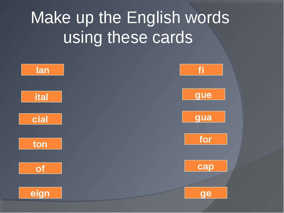 Make up the English words using these cards ge cap for gua ton of gue eign fi...