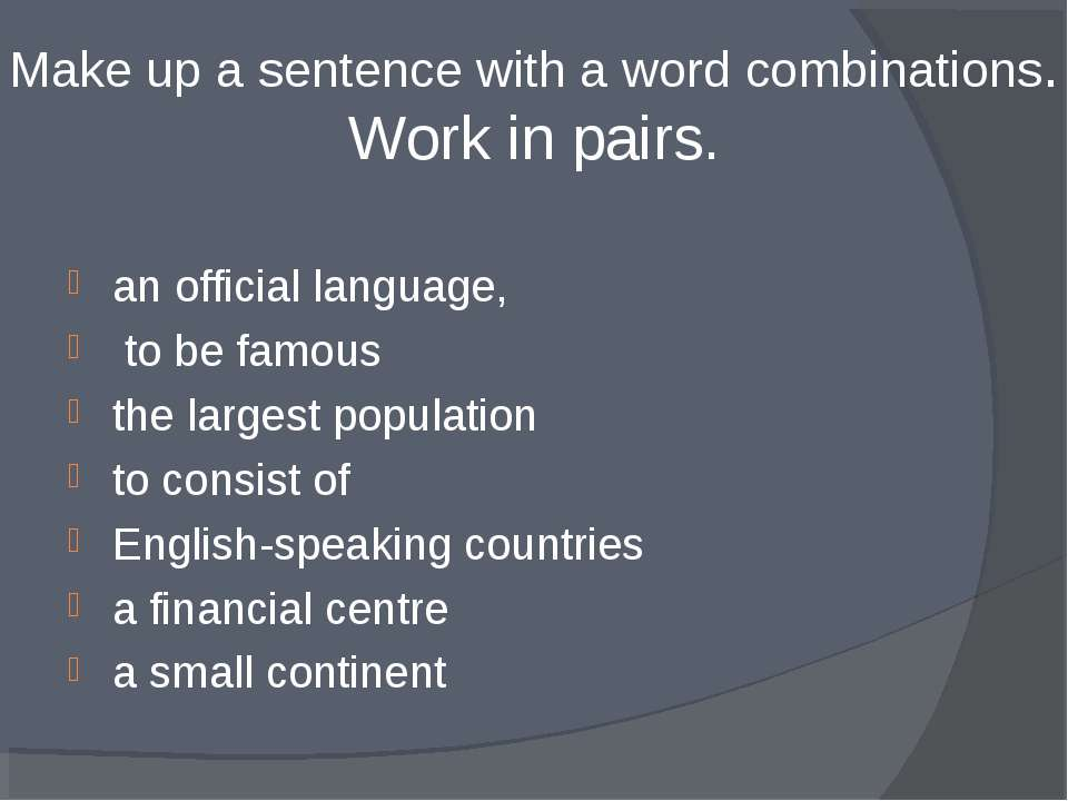 Make up a sentence with a word combinations. Work in pairs. an official langu...