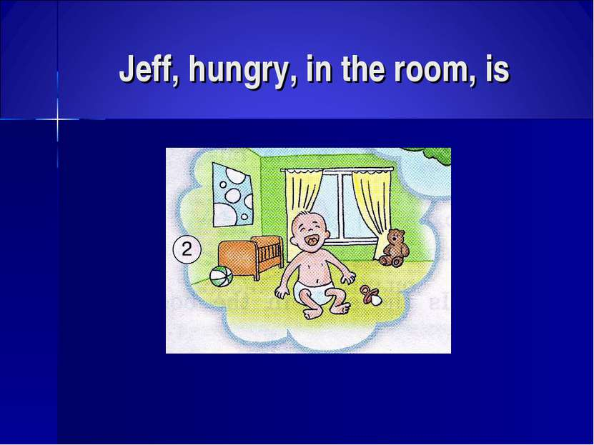 Jeff, hungry, in the room, is