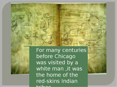 For many centuries before Chicago was visited by a white man ,it was the home...