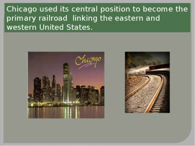 Chicago used its central position to become the primary railroad linking the ...
