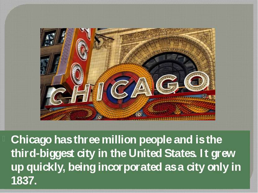 Chicago has three million people and is the third-biggest city in the United ...