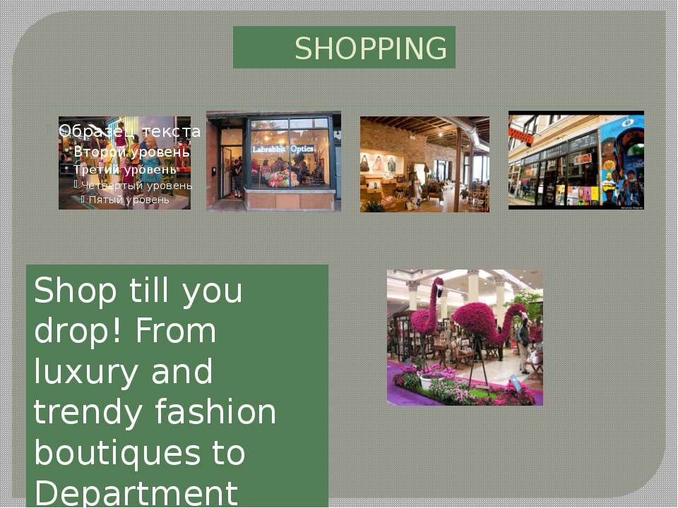 SHOPPING Shop till you drop! From luxury and trendy fashion boutiques to Depa...