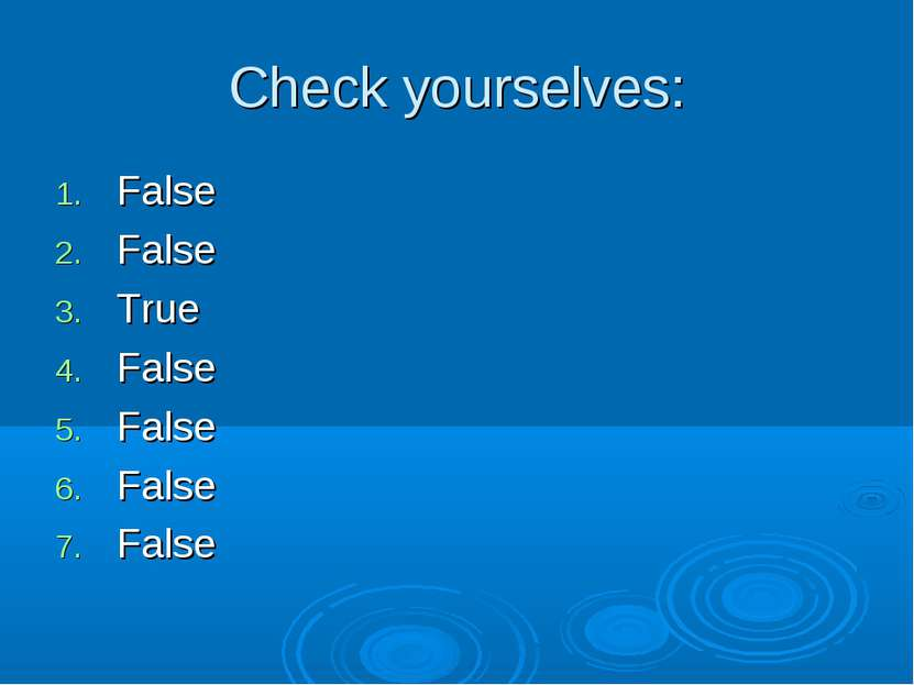 Check yourselves: False False True False False False False