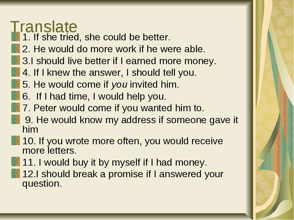 Translate 1. If she tried, she could be better. 2. He would do more work if h...