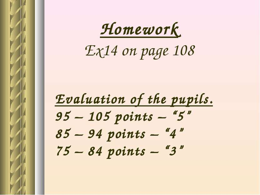 "Homework Ex14 on page 108 Evaluation of the pupils. 95 – 105 points – ""5"" 85 ..."