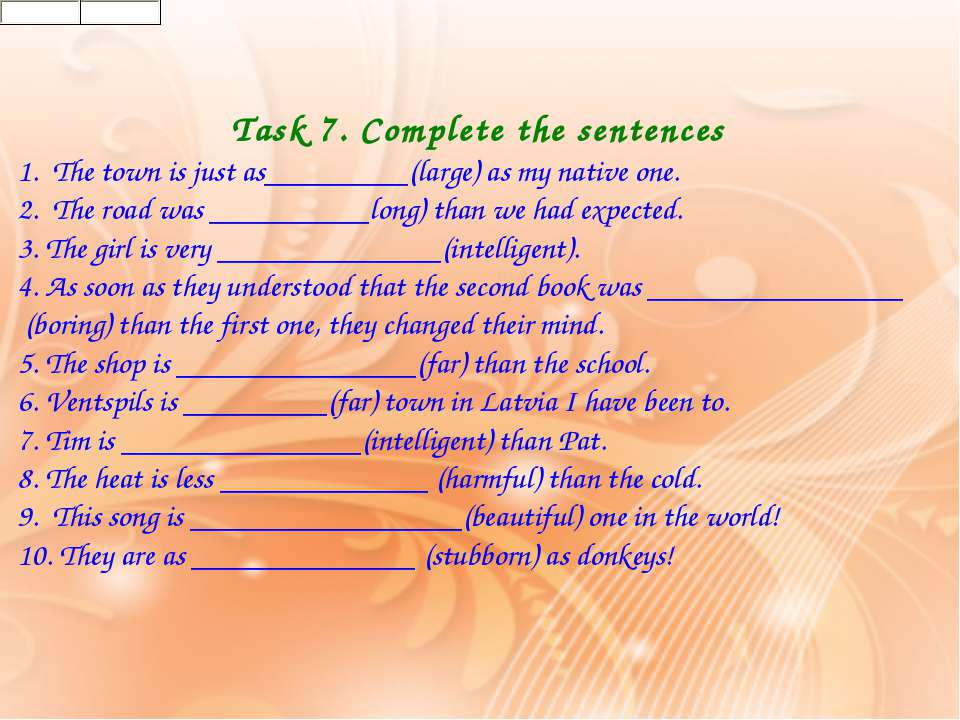 Task 7. Complete the sentences 1.  The town is just as_________(large) as my ...
