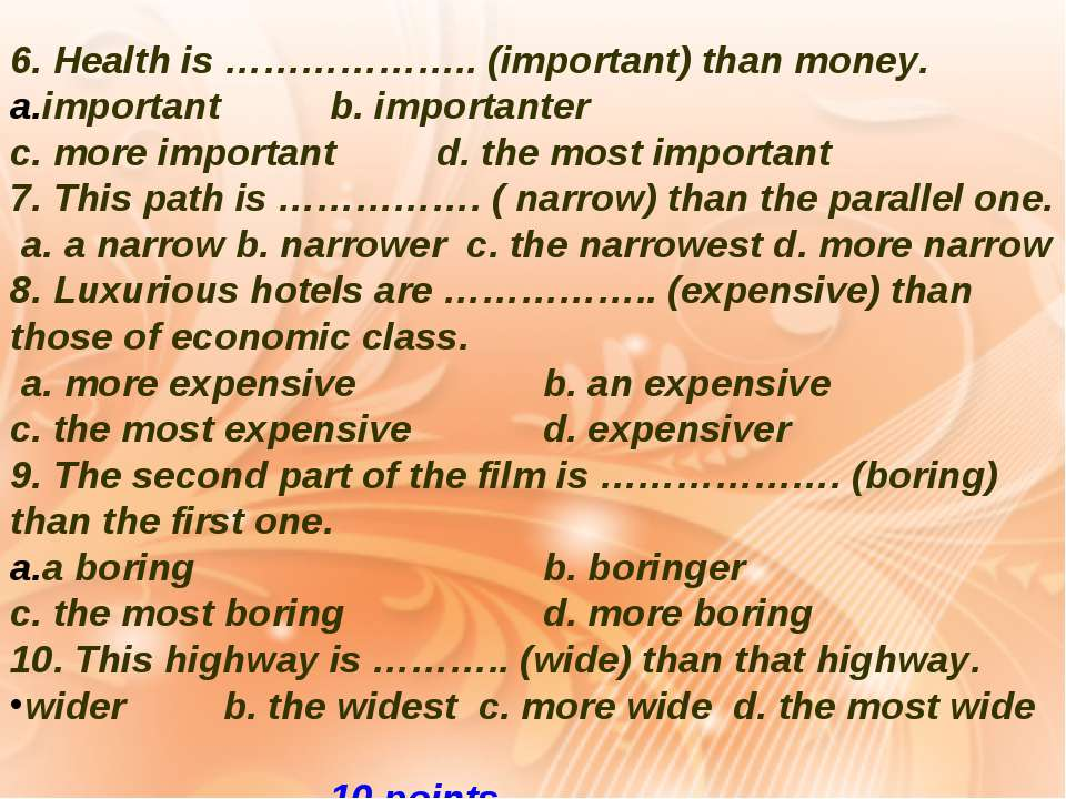 6. Health is ……………….. (important) than money. important b. importanter c. mor...