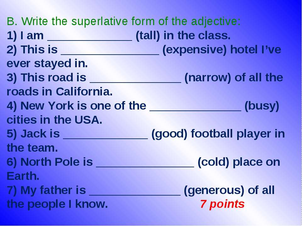 B. Write the superlative form of the adjective: 1) I am _____________ (tall) ...