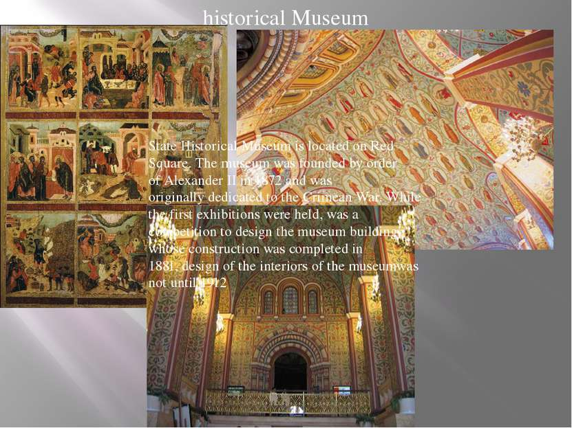 historical Museum State Historical Museum is located on Red Square. The museu...