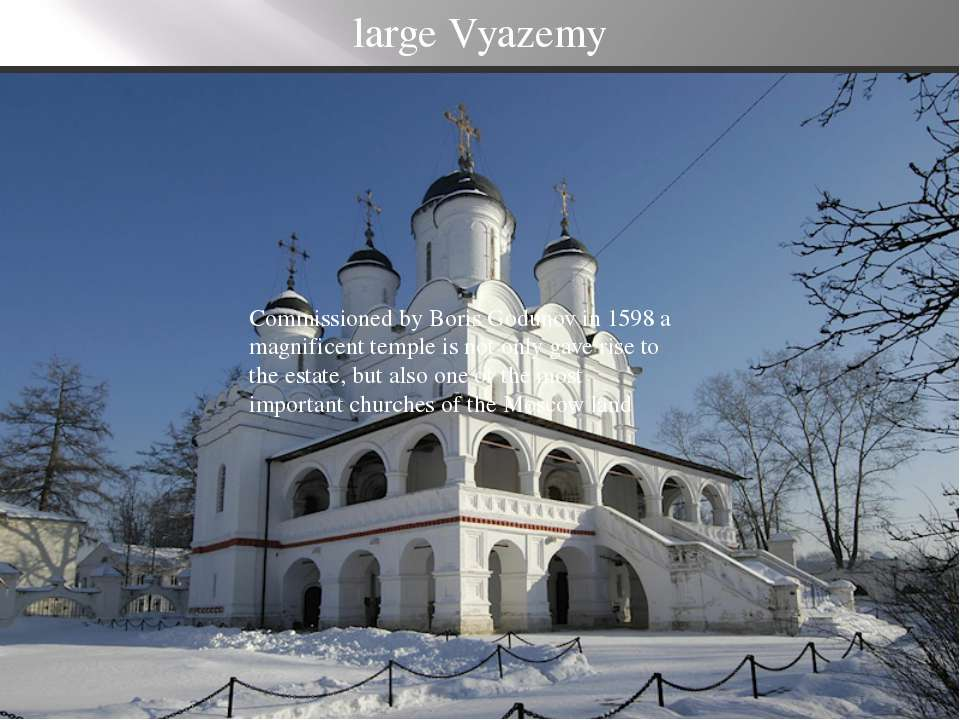 large Vyazemy Commissioned by Boris Godunov in 1598 a magnificent temple is n...