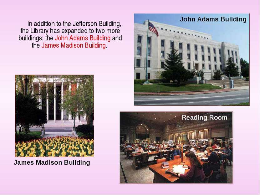 In addition to the Jefferson Building, the Library has expanded to two more b...