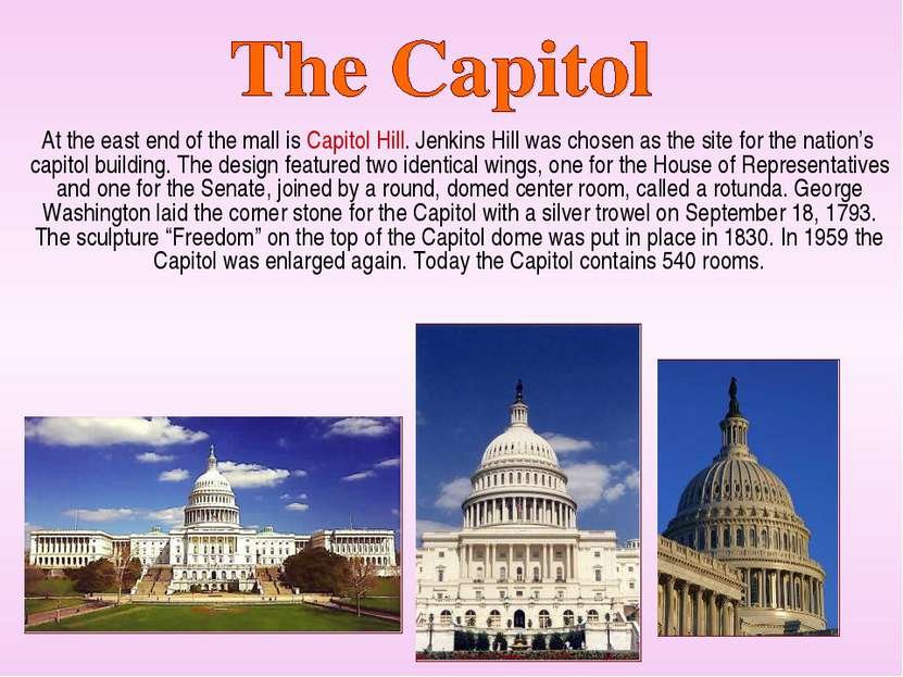 At the east end of the mall is Capitol Hill. Jenkins Hill was chosen as the s...
