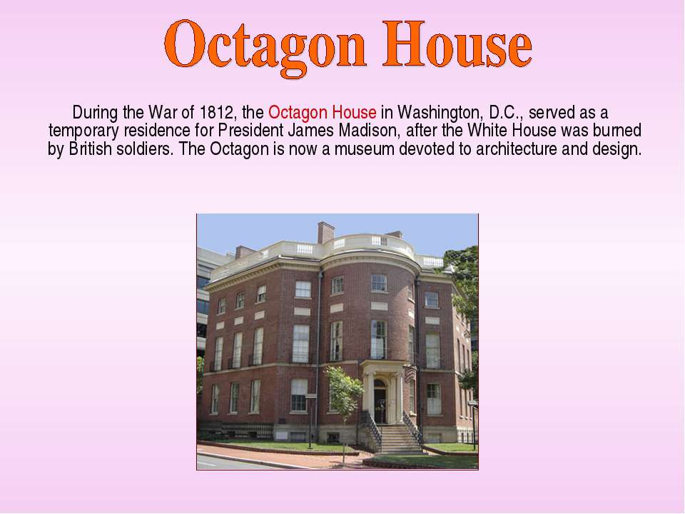 During the War of 1812, the Octagon House in Washington, D.C., served as a te...