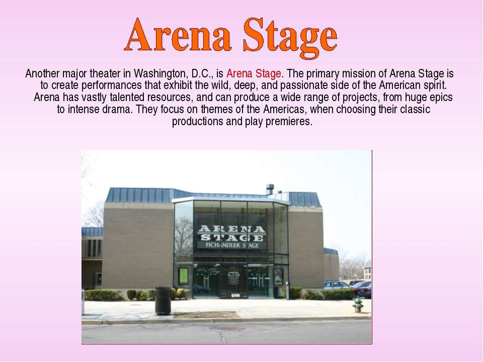 Another major theater in Washington, D.C., is Arena Stage. The primary missio...