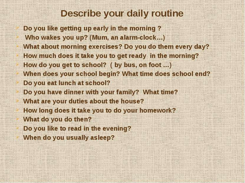 Describe your daily routine Do you like getting up early in the morning ? Who...