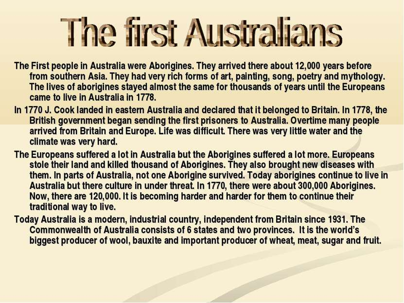 The First people in Australia were Aborigines. They arrived there about 12,00...