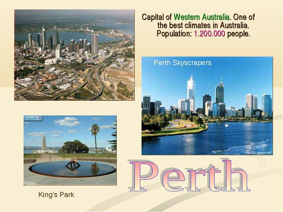 Capital of Western Australia. One of the best climates in Australia. Populati...