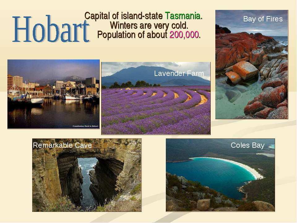 Capital of island-state Tasmania. Winters are very cold. Population of about ...