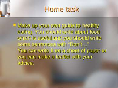 Home task Make up your own guide to healthy eating. You should write about fo...