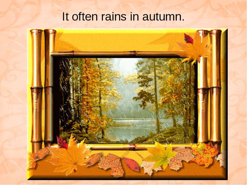 It often rains in autumn.