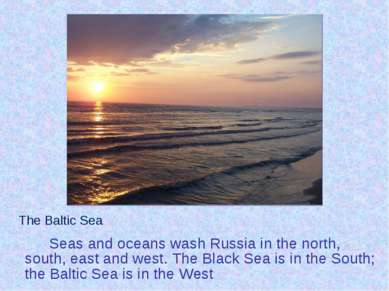 Seas and oceans wash Russia in the north, south, east and west. The Black Sea...