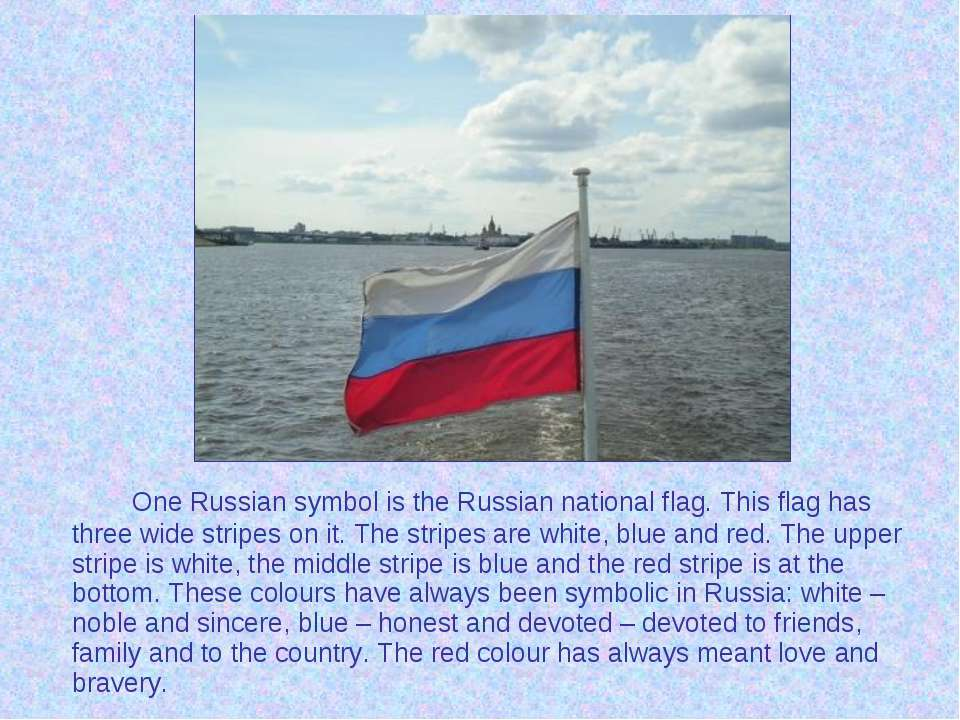 One Russian symbol is the Russian national flag. This flag has three wide str...
