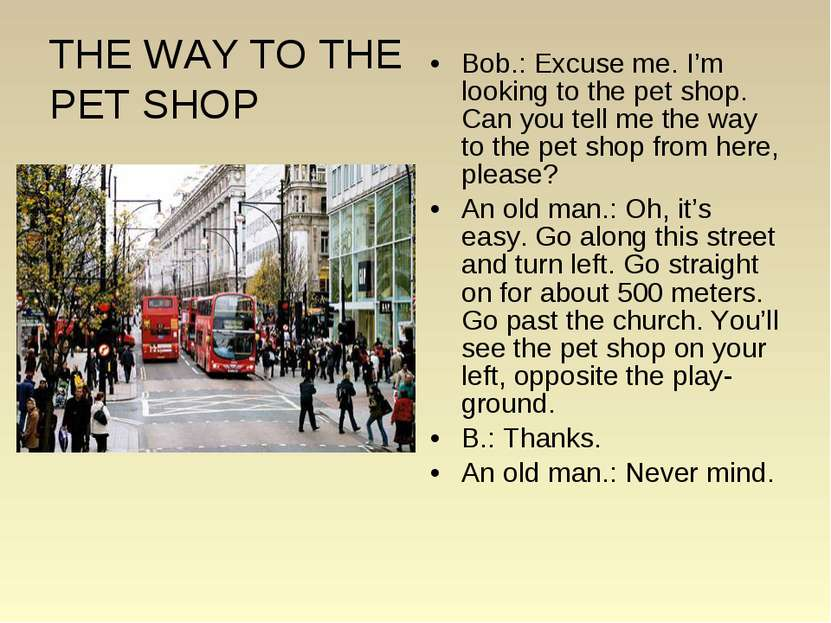 THE WAY TO THE PET SHOP Bob.: Excuse me. I'm looking to the pet shop. Can you...