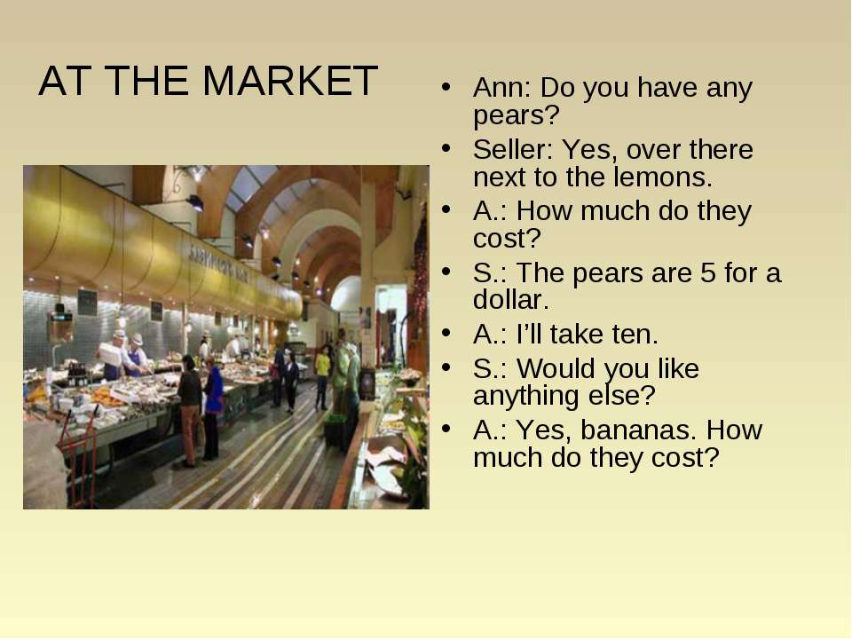 AT THE MARKET Ann: Do you have any pears? Seller: Yes, over there next to the...