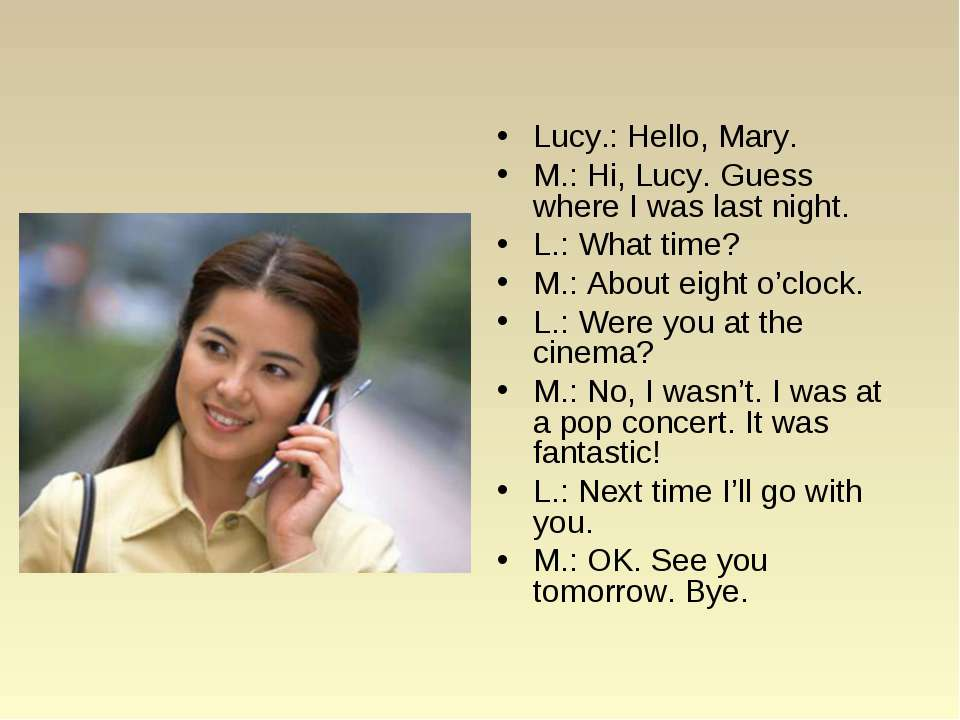 Lucy.: Hello, Mary. M.: Hi, Lucy. Guess where I was last night. L.: What time...