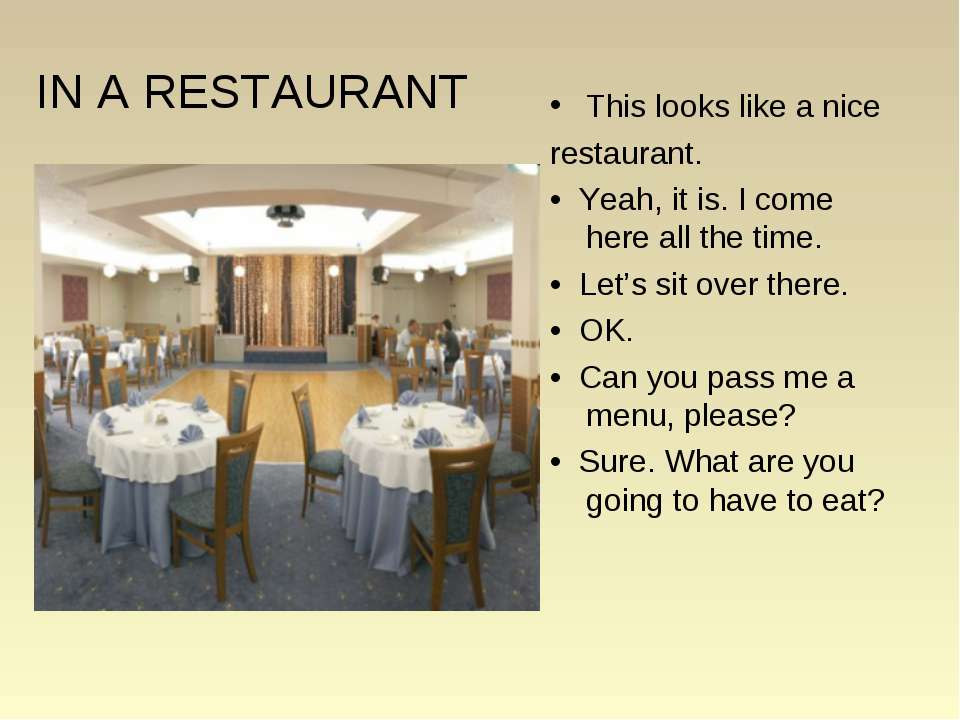 IN A RESTAURANT This looks like a nice restaurant. • Yeah, it is. I come here...