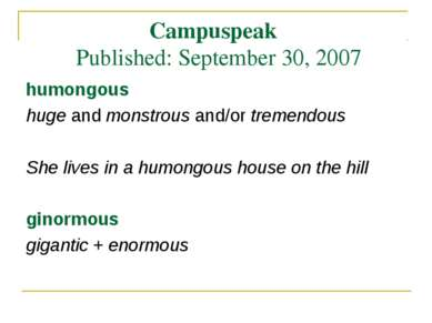 Campuspeak Published: September 30, 2007 humongous huge and monstrous and/or ...