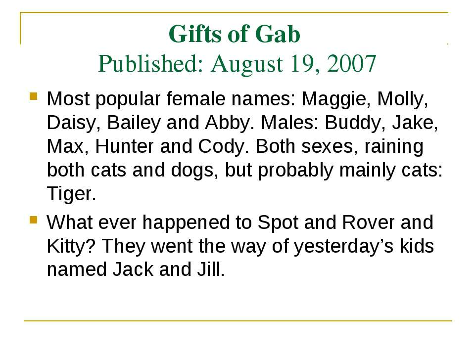Gifts of Gab Published: August 19, 2007 Most popular female names: Maggie, Mo...