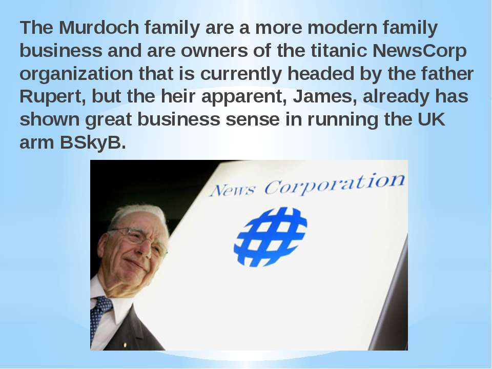 The Murdoch family are a more modern family business and are owners of the ti...
