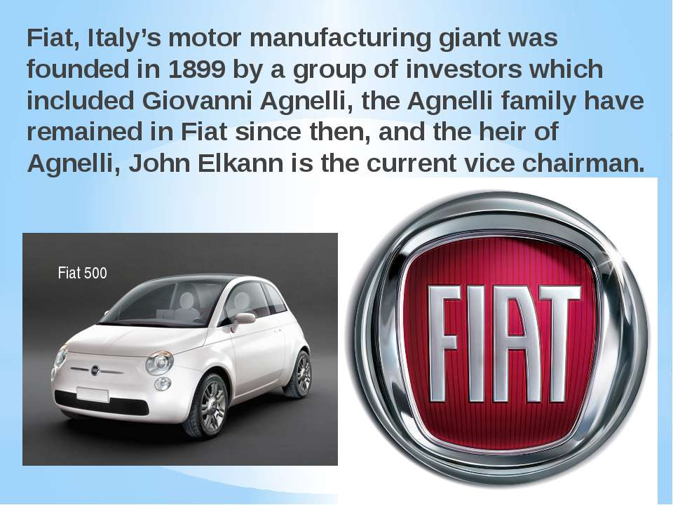 Fiat, Italy's motor manufacturing giant was founded in 1899 by a group of inv...