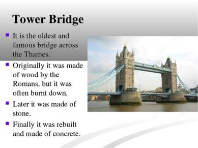 Tower Bridge It is the oldest and famous bridge across the Thames. Originally...