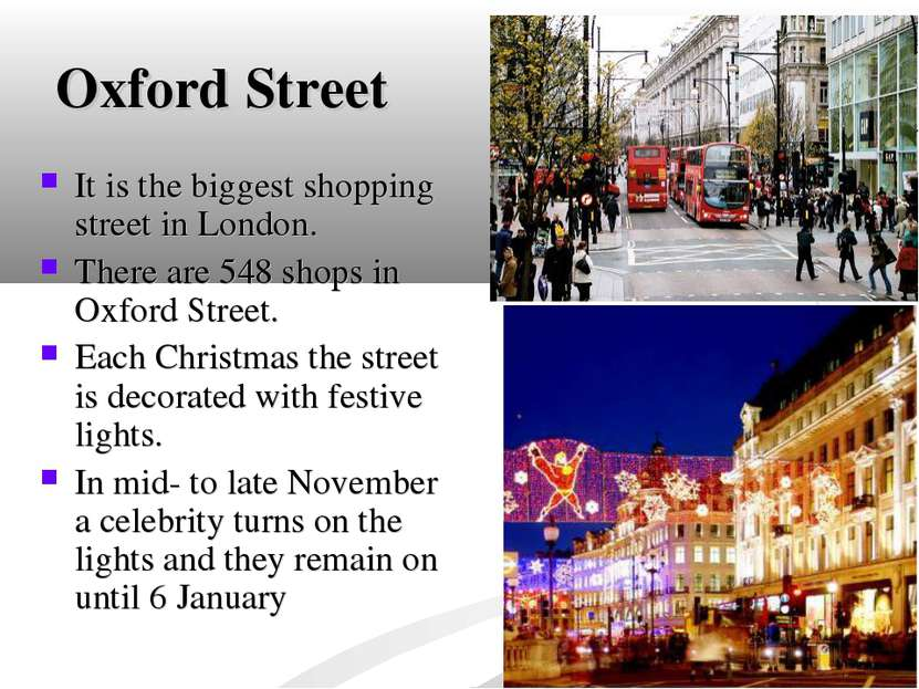 Oxford Street It is the biggest shopping street in London. There are 548 shop...