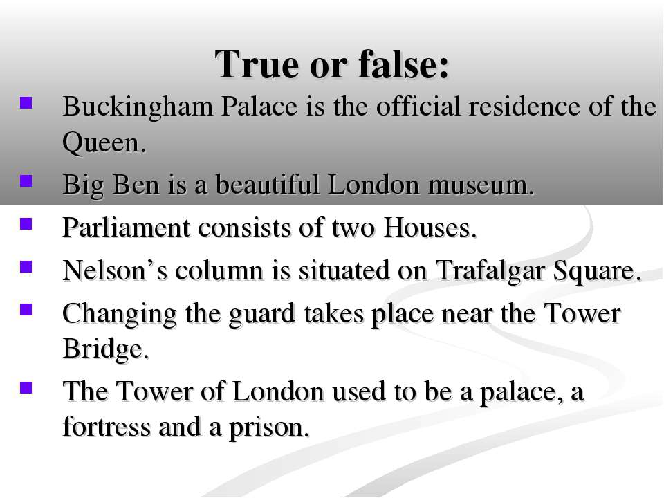 True or false: Buckingham Palace is the official residence of the Queen. Big ...