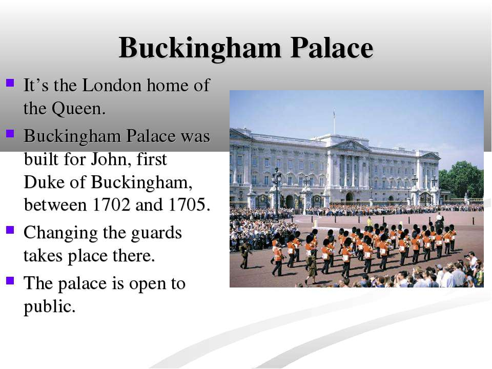 Buckingham Palace It's the London home of the Queen. Buckingham Palace was bu...