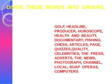 DIVIDE THESE WORDS INTO GROUPS. GOLF, HEADLINE, PRODUCER, HOROSCOPE, HEALTH A...