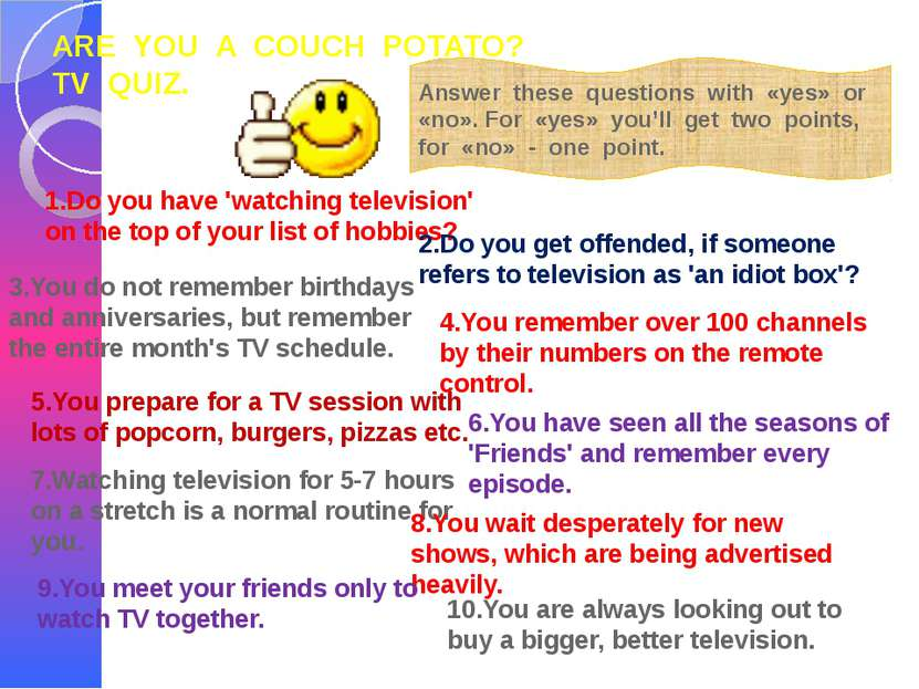ARE YOU A COUCH POTATO? TV QUIZ. Answer these questions with «yes» or «no». F...
