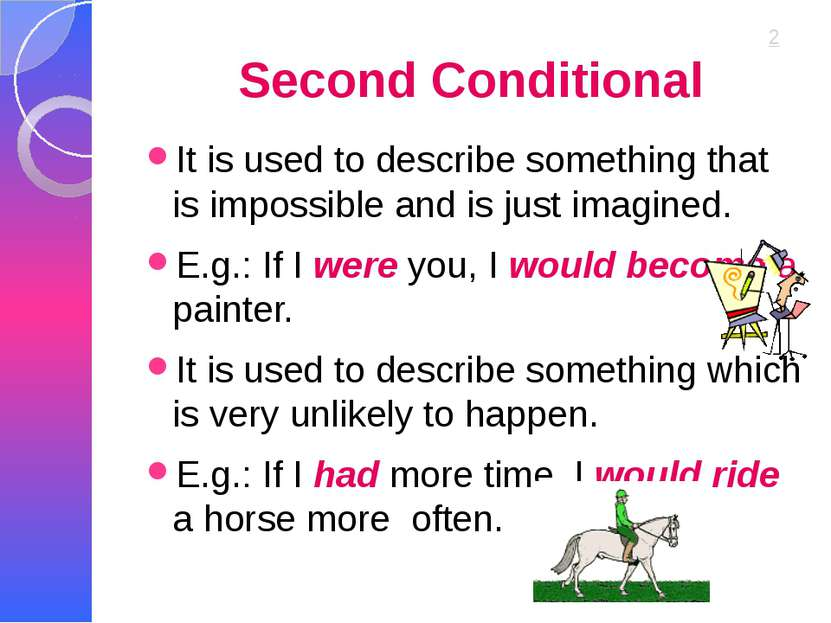 Second Conditional It is used to describe something that is impossible and is...