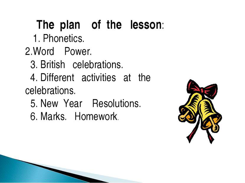 The plan of the lesson: 1. Phonetics. 2.Word Power. 3. British celebrations. ...