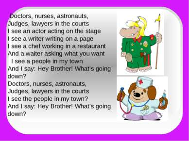 Doctors, nurses, astronauts, Judges, lawyers in the courts I see an actor act...